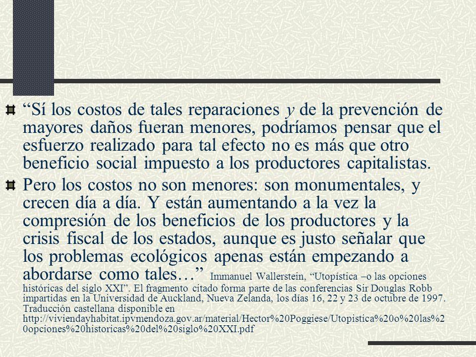 Sí los costos de tales reparaciones y de la prevención de mayores daños fueran menores, podríamos pensar que el esfuerzo realizado para tal efecto no es más que otro beneficio social impuesto a los productores capitalistas.