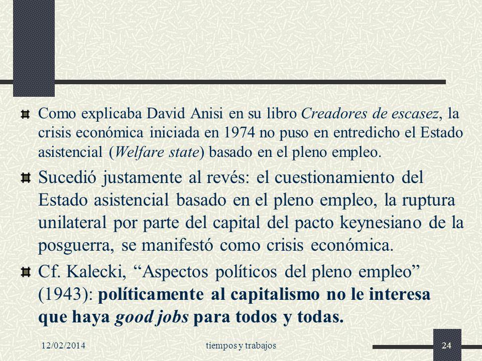 Como explicaba David Anisi en su libro Creadores de escasez, la crisis económica iniciada en 1974 no puso en entredicho el Estado asistencial (Welfare state) basado en el pleno empleo.
