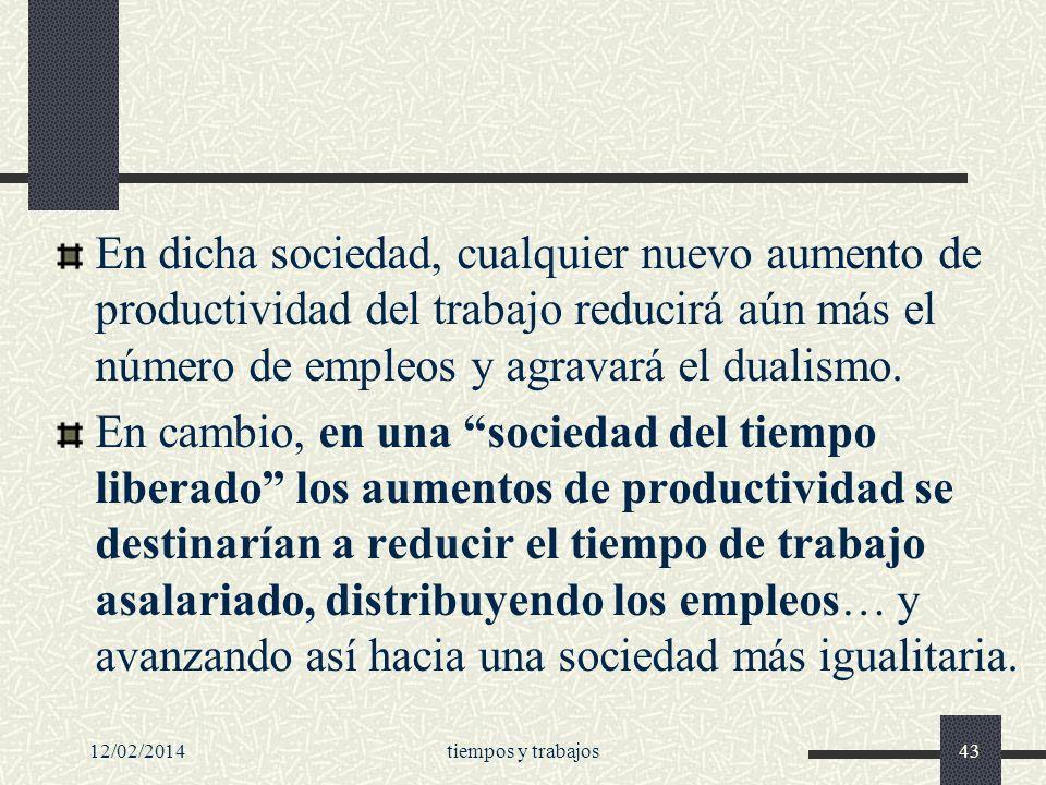 En dicha sociedad, cualquier nuevo aumento de productividad del trabajo reducirá aún más el número de empleos y agravará el dualismo.