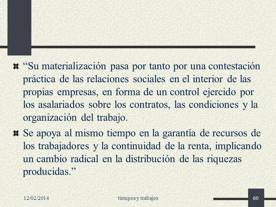 Su materialización pasa por tanto por una contestación práctica de las relaciones sociales en el interior de las propias empresas, en forma de un control ejercido por los asalariados sobre los contratos, las condiciones y la organización del trabajo.