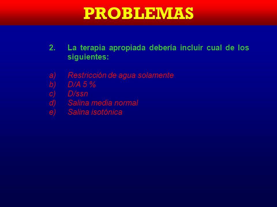 PROBLEMAS La terapia apropiada debería incluir cual de los siguientes: