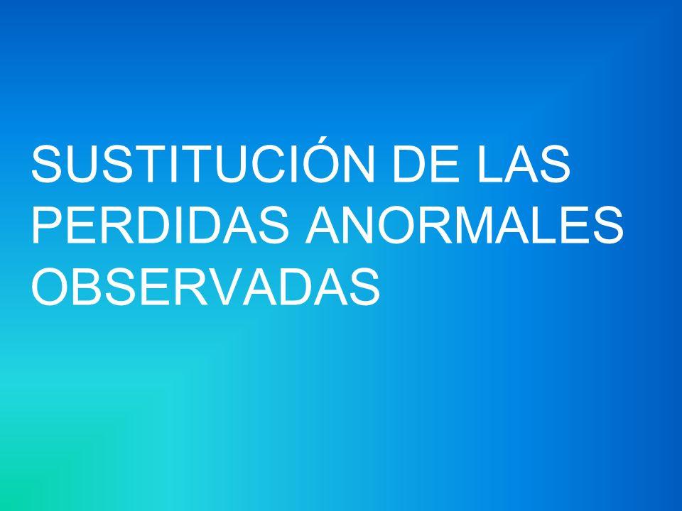 SUSTITUCIÓN DE LAS PERDIDAS ANORMALES OBSERVADAS