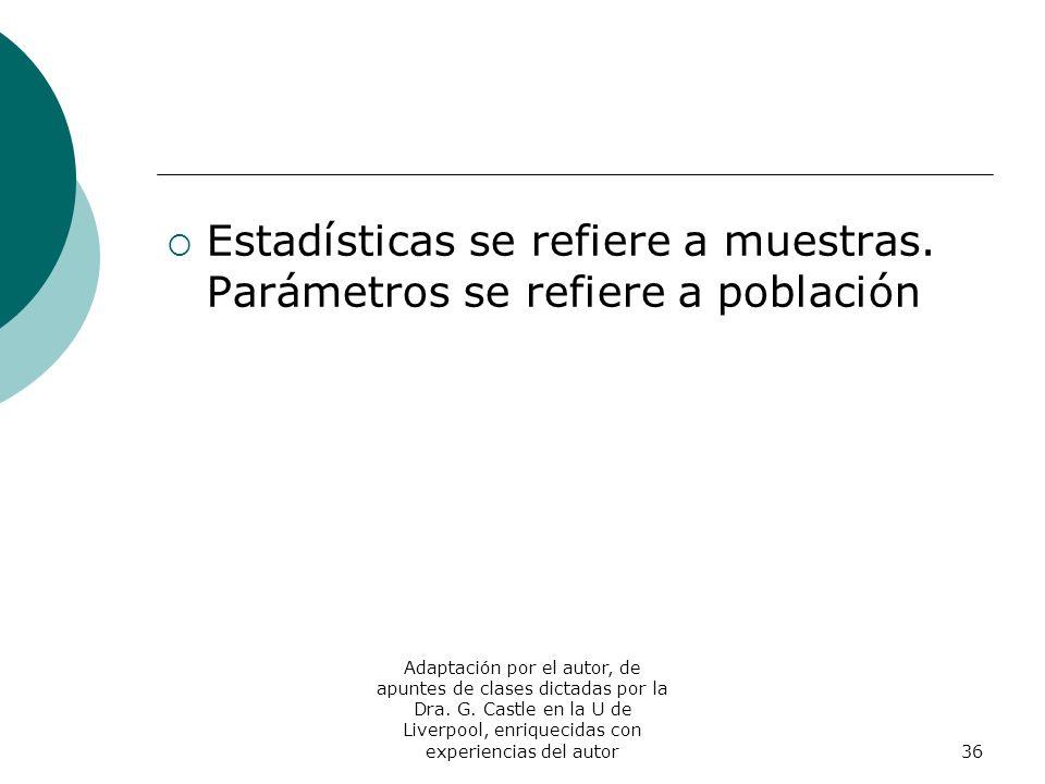 Estadísticas se refiere a muestras. Parámetros se refiere a población