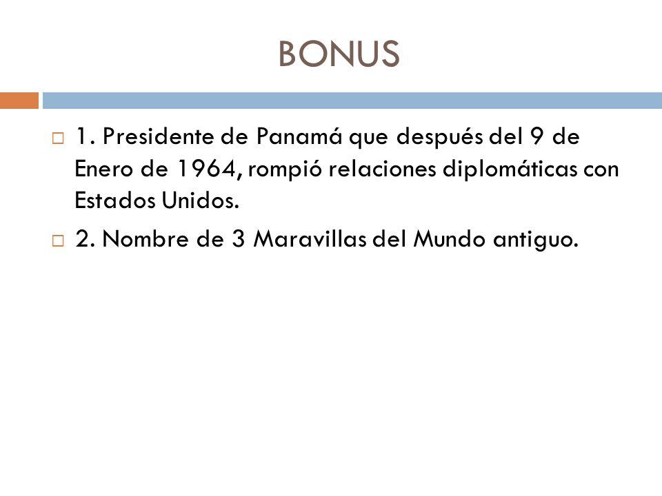 BONUS 1. Presidente de Panamá que después del 9 de Enero de 1964, rompió relaciones diplomáticas con Estados Unidos.