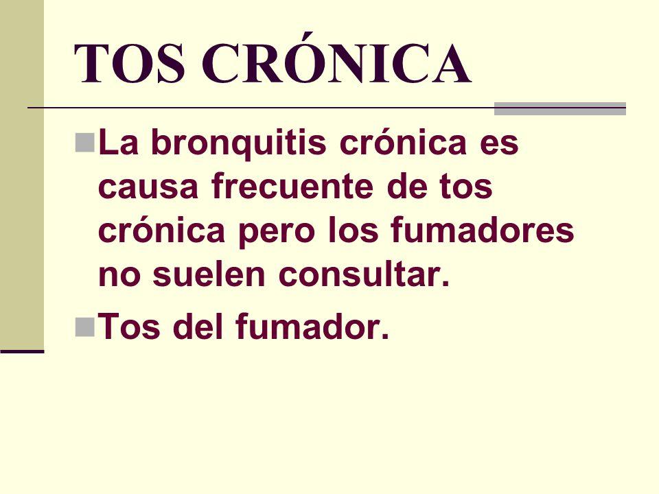 TOS CRÓNICA La bronquitis crónica es causa frecuente de tos crónica pero los fumadores no suelen consultar.