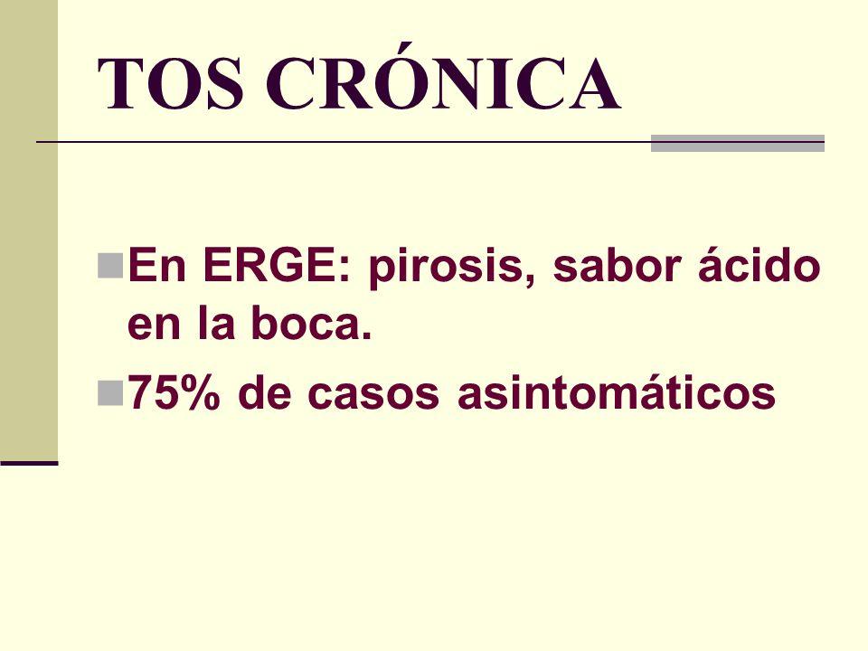 TOS CRÓNICA En ERGE: pirosis, sabor ácido en la boca.