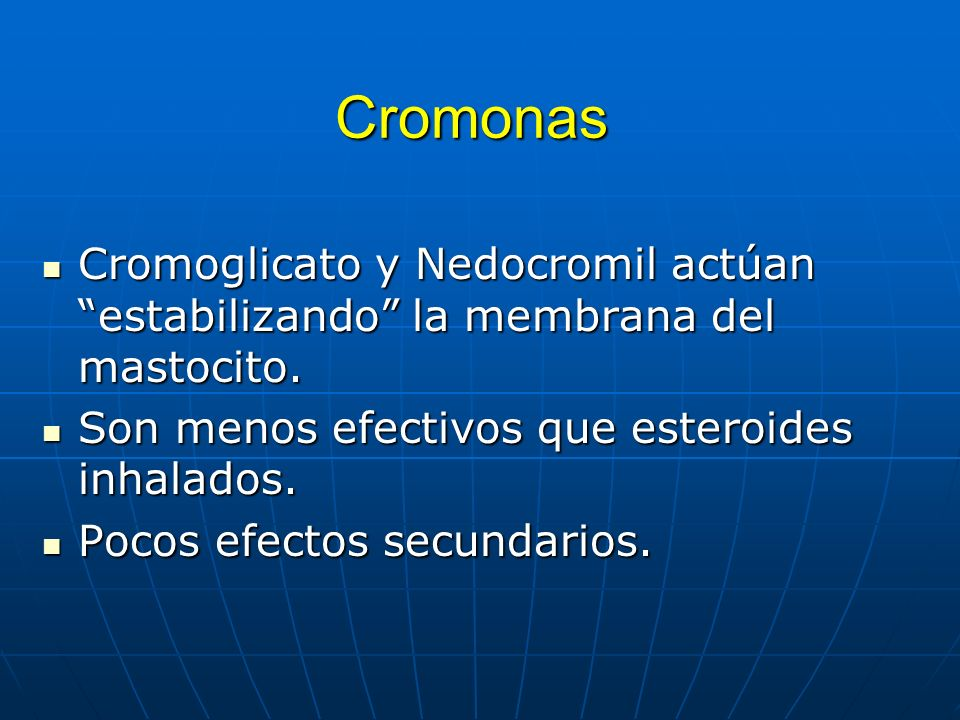 Cromonas Cromoglicato y Nedocromil actúan estabilizando la membrana del mastocito. Son menos efectivos que esteroides inhalados.