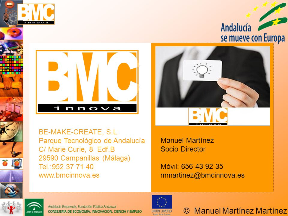 Manuel Martínez Socio Director. Móvil: 656 43 92 35. mmartinez@bmcinnova.es. BE-MAKE-CREATE, S.L.
