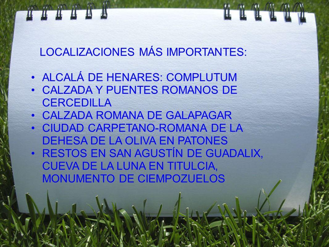 LOCALIZACIONES MÁS IMPORTANTES: ALCALÁ DE HENARES: COMPLUTUM. CALZADA Y PUENTES ROMANOS DE CERCEDILLA.