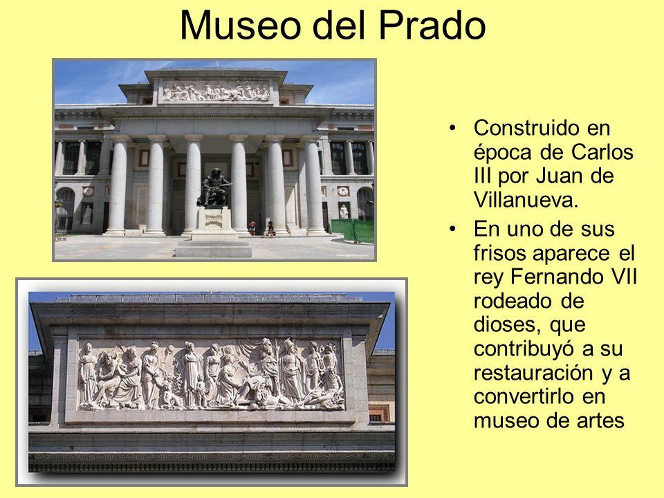 Museo del Prado Construido en época de Carlos III por Juan de Villanueva.