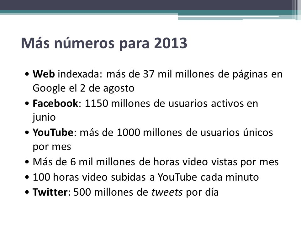 Más números para 2013Web indexada: más de 37 mil millones de páginas en Google el 2 de agosto.