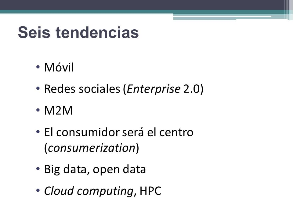Seis tendencias Móvil Redes sociales (Enterprise 2.0) M2M