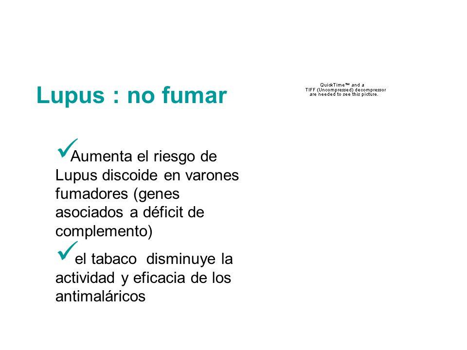 Lupus : no fumar Aumenta el riesgo de Lupus discoide en varones fumadores (genes asociados a déficit de complemento)