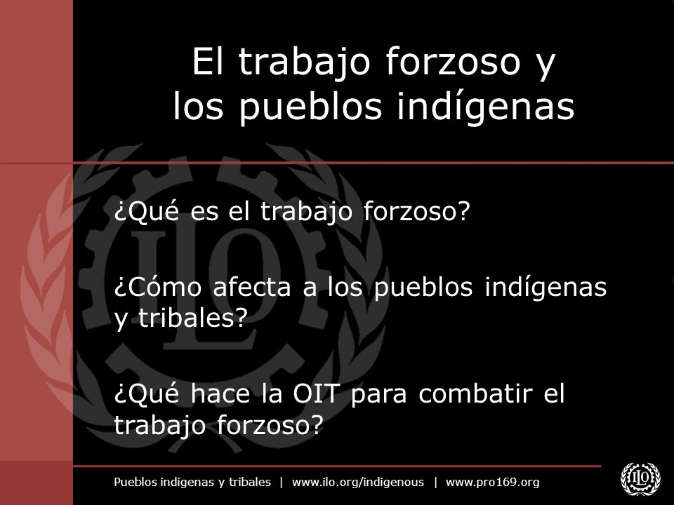 El trabajo forzoso y los pueblos indígenas