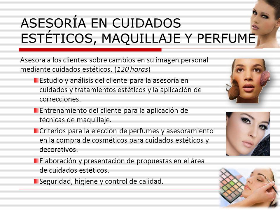 ASESORÍA EN CUIDADOS ESTÉTICOS, MAQUILLAJE Y PERFUME