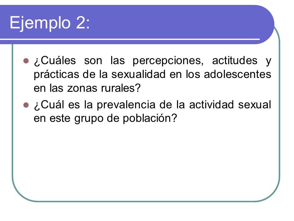 Ejemplo 2: ¿Cuáles son las percepciones, actitudes y prácticas de la sexualidad en los adolescentes en las zonas rurales