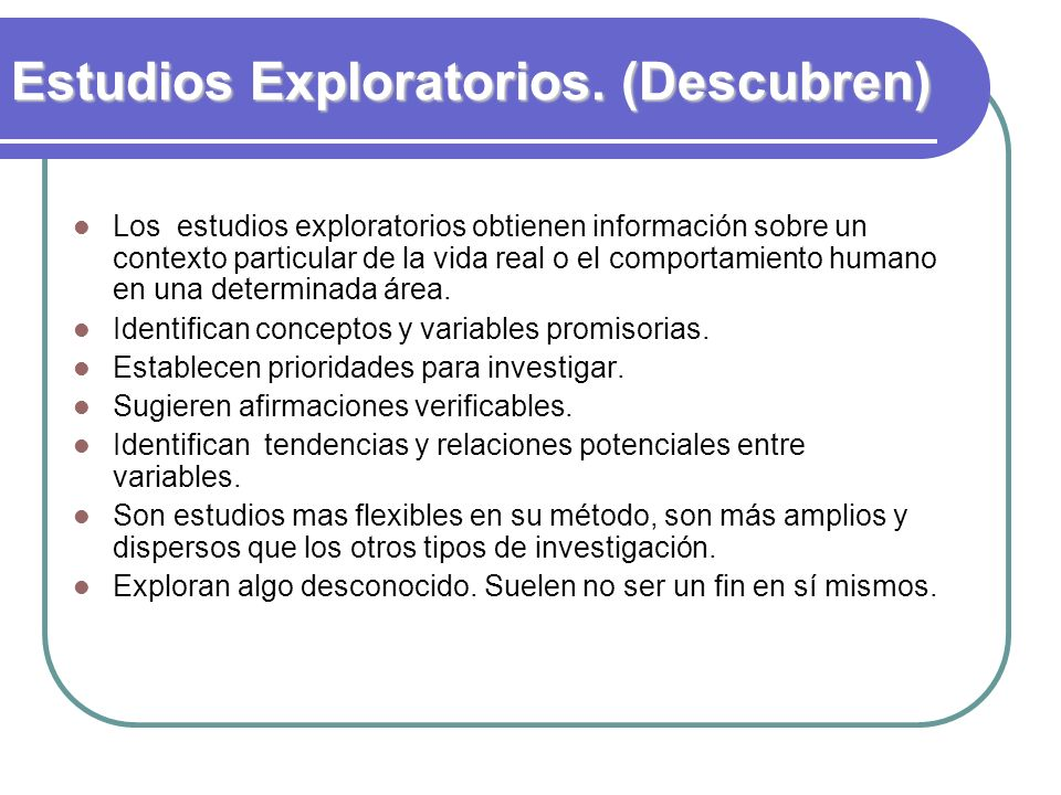 Estudios Exploratorios. (Descubren)