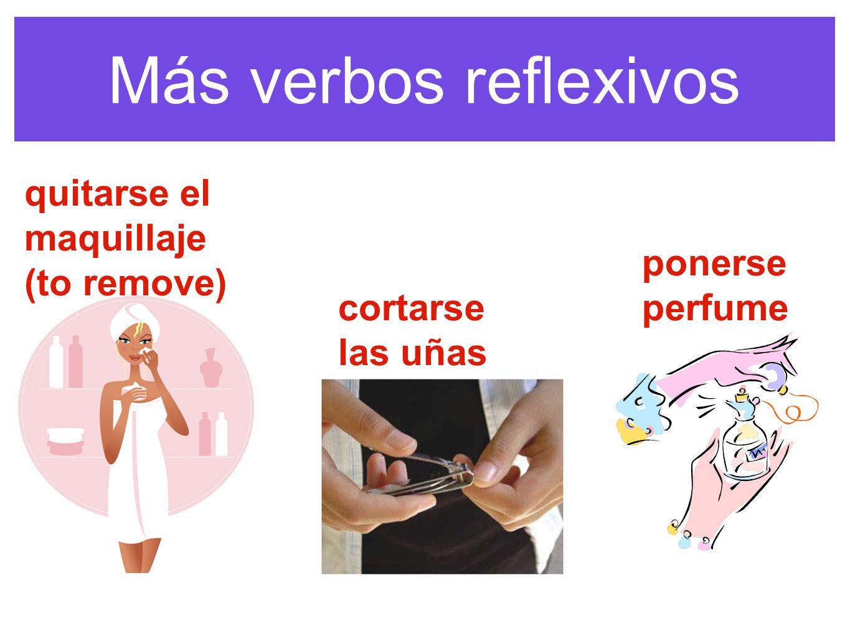 Más verbos reflexivos quitarse el maquillaje (to remove) ponerse