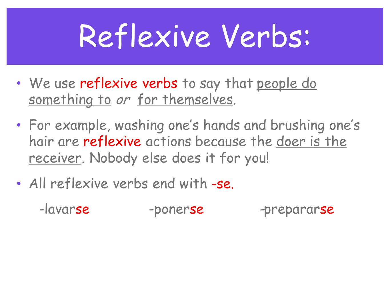 Reflexive Verbs: We use reflexive verbs to say that people do something to or for themselves.