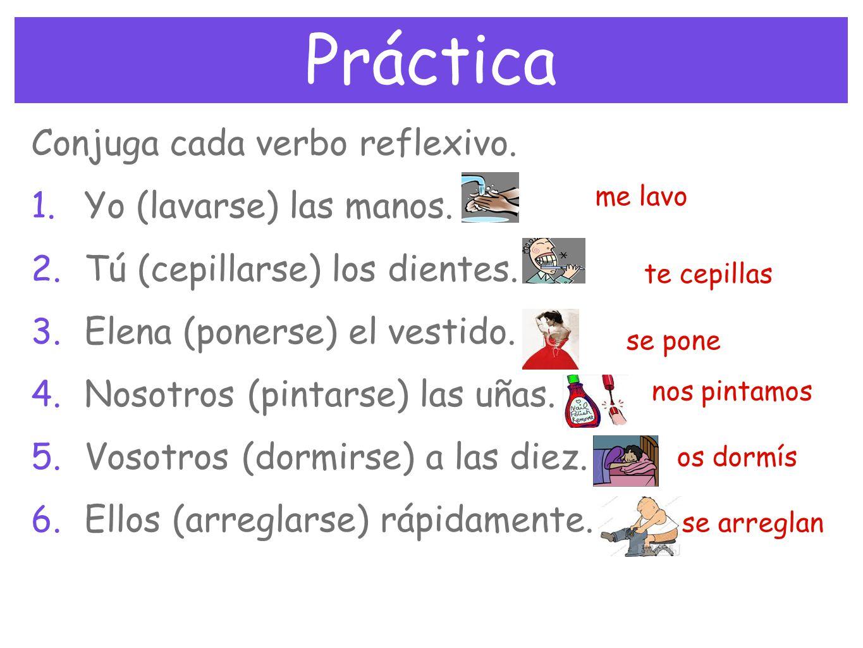 Práctica Conjuga cada verbo reflexivo. Yo (lavarse) las manos.