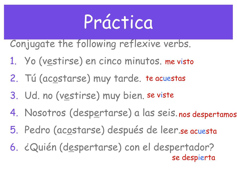 Práctica Conjugate the following reflexive verbs.