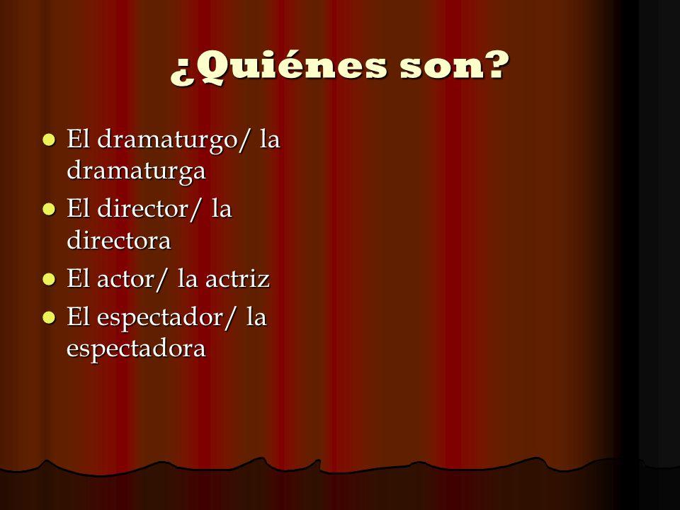 ¿Quiénes son El dramaturgo/ la dramaturga El director/ la directora