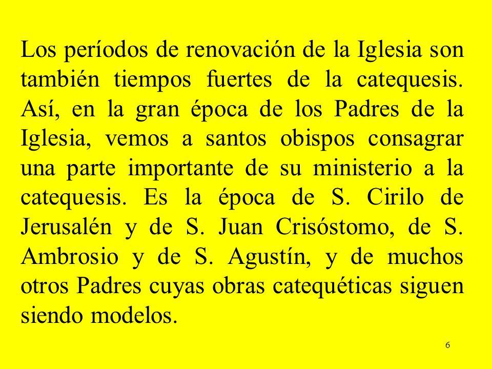 Los períodos de renovación de la Iglesia son también tiempos fuertes de la catequesis.