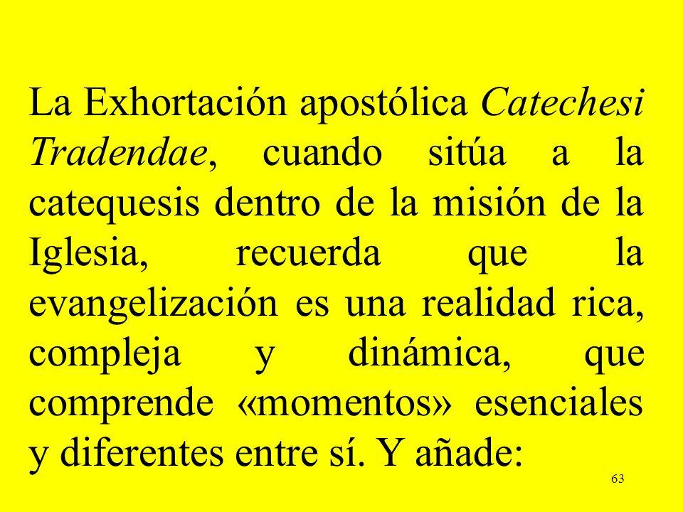 La Exhortación apostólica Catechesi Tradendae, cuando sitúa a la catequesis dentro de la misión de la Iglesia, recuerda que la evangelización es una realidad rica, compleja y dinámica, que comprende «momentos» esenciales y diferentes entre sí. Y añade: