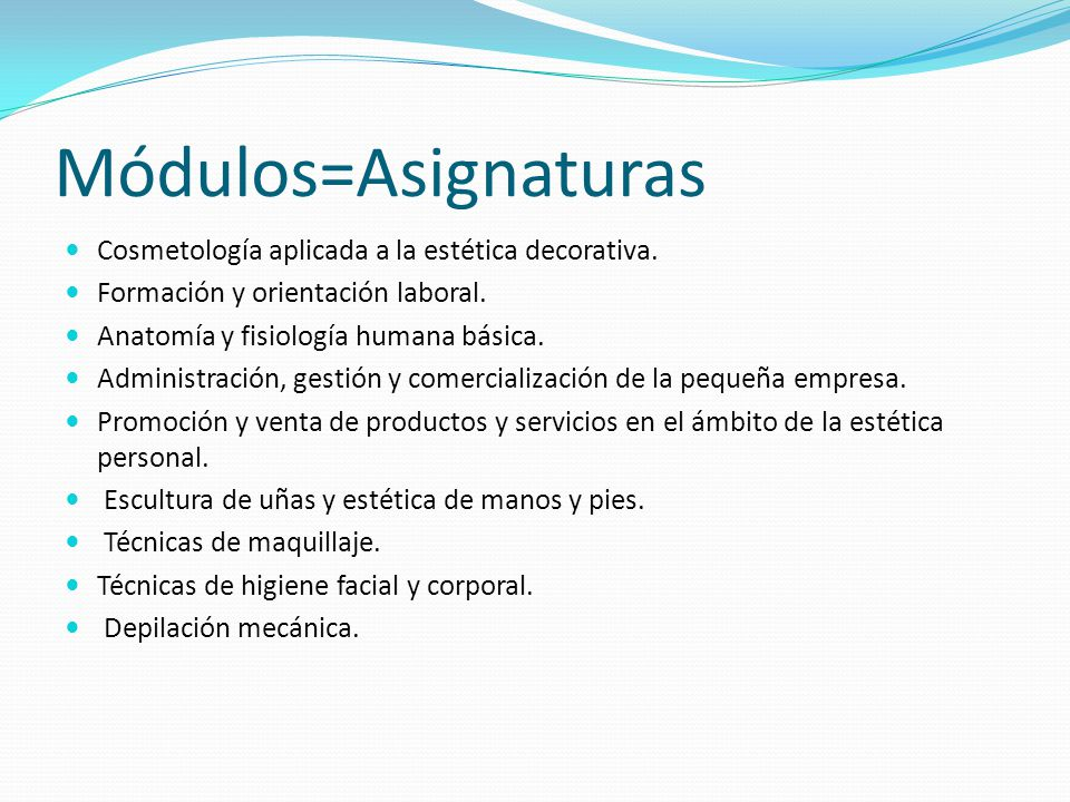 Módulos=Asignaturas Cosmetología aplicada a la estética decorativa.