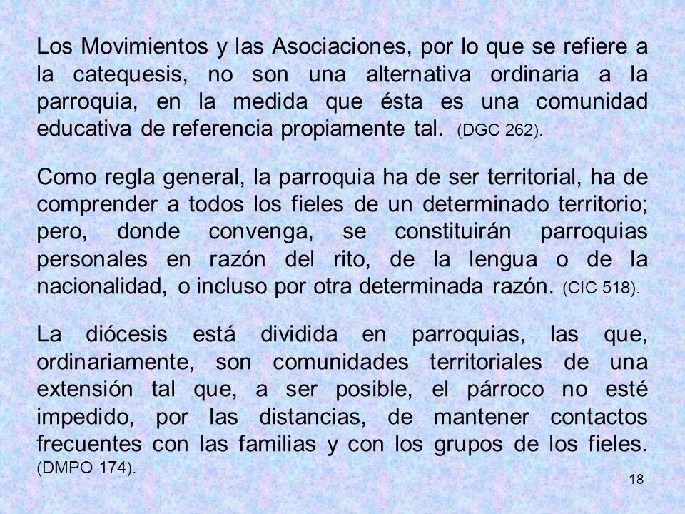 Los Movimientos y las Asociaciones, por lo que se refiere a la catequesis, no son una alternativa ordinaria a la parroquia, en la medida que ésta es una comunidad educativa de referencia propiamente tal. (DGC 262).