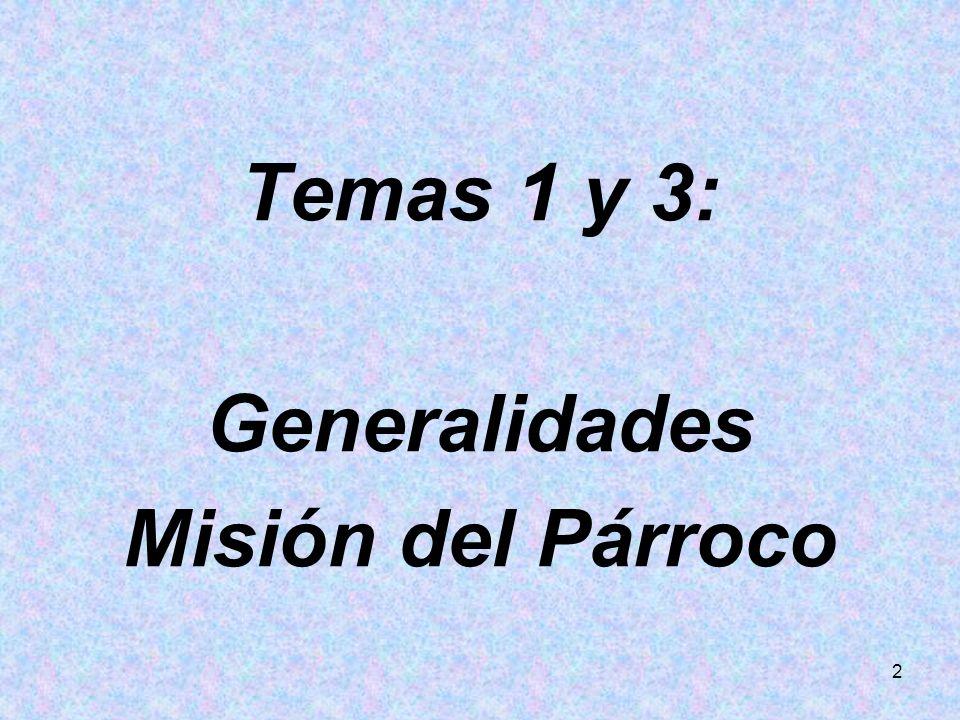 Temas 1 y 3: Generalidades Misión del Párroco