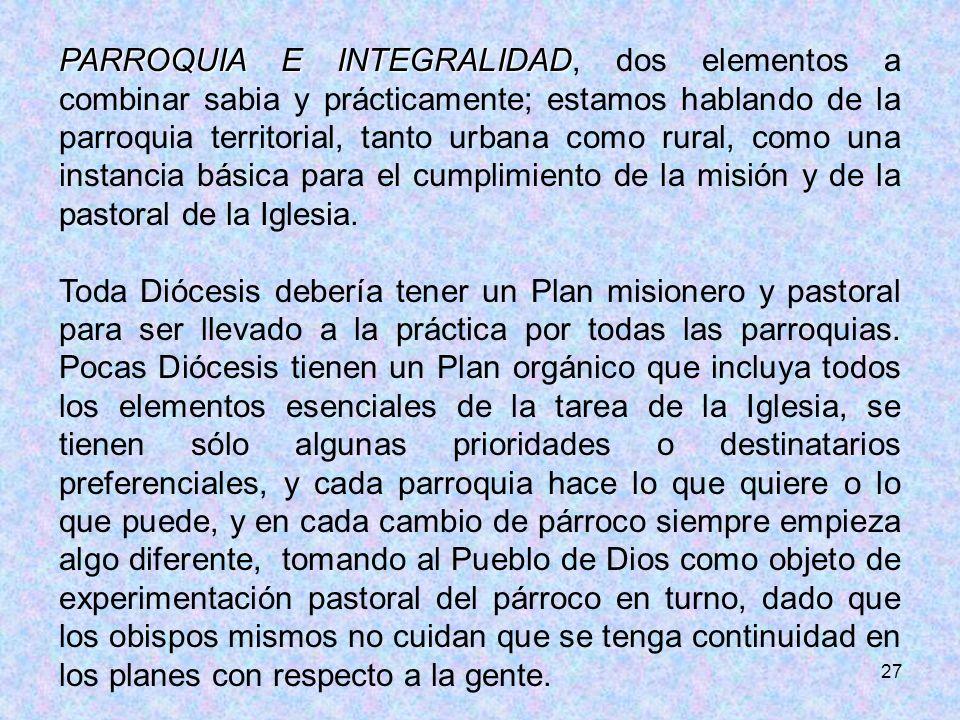 PARROQUIA E INTEGRALIDAD, dos elementos a combinar sabia y prácticamente; estamos hablando de la parroquia territorial, tanto urbana como rural, como una instancia básica para el cumplimiento de la misión y de la pastoral de la Iglesia.