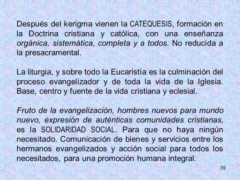 Después del kerigma vienen la CATEQUESIS, formación en la Doctrina cristiana y católica, con una enseñanza orgánica, sistemática, completa y a todos. No reducida a la presacramental.