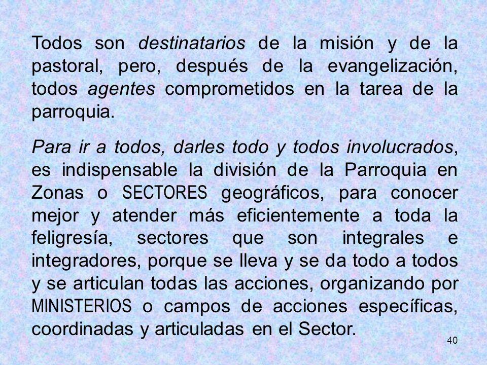 Todos son destinatarios de la misión y de la pastoral, pero, después de la evangelización, todos agentes comprometidos en la tarea de la parroquia.