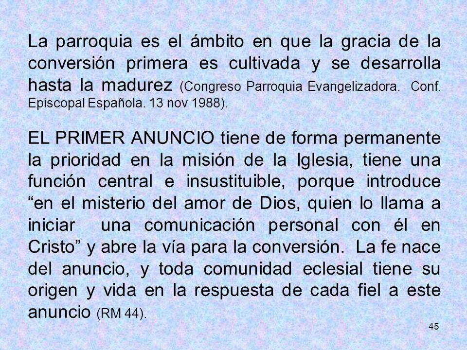 La parroquia es el ámbito en que la gracia de la conversión primera es cultivada y se desarrolla hasta la madurez (Congreso Parroquia Evangelizadora. Conf. Episcopal Española. 13 nov 1988).