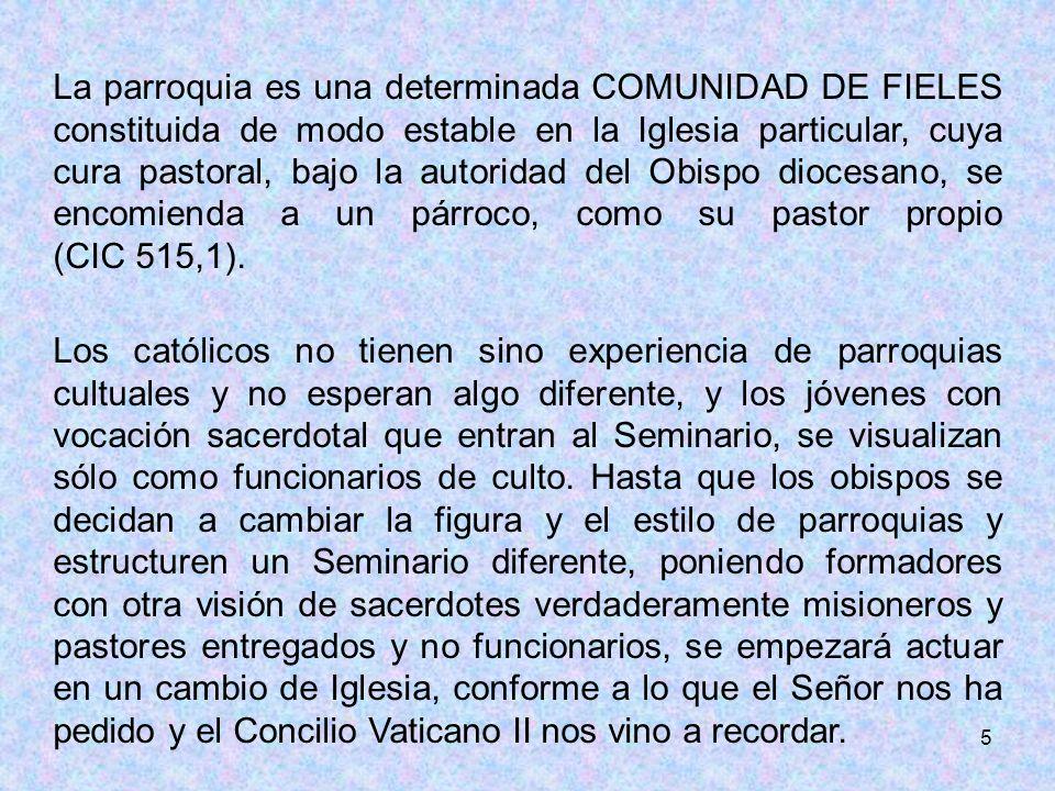 La parroquia es una determinada COMUNIDAD DE FIELES constituida de modo estable en la Iglesia particular, cuya cura pastoral, bajo la autoridad del Obispo diocesano, se encomienda a un párroco, como su pastor propio (CIC 515,1).