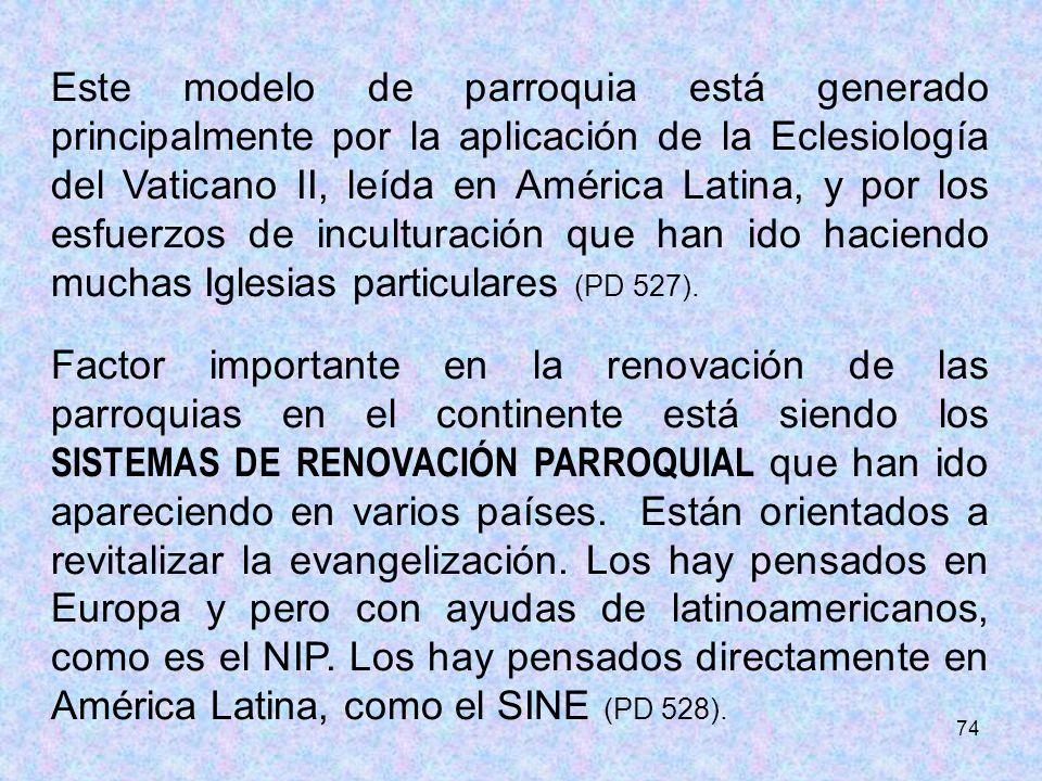 Este modelo de parroquia está generado principalmente por la aplicación de la Eclesiología del Vaticano II, leída en América Latina, y por los esfuerzos de inculturación que han ido haciendo muchas Iglesias particulares (PD 527).