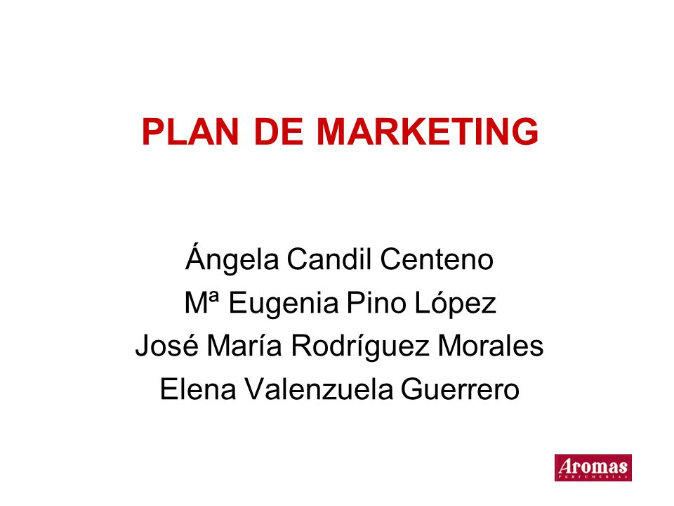 PLAN DE MARKETING Ángela Candil Centeno Mª Eugenia Pino López