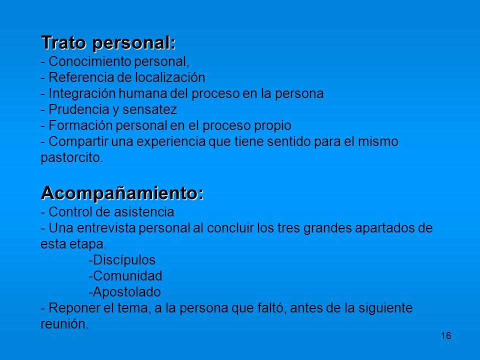 Trato personal: Acompañamiento: - Conocimiento personal,