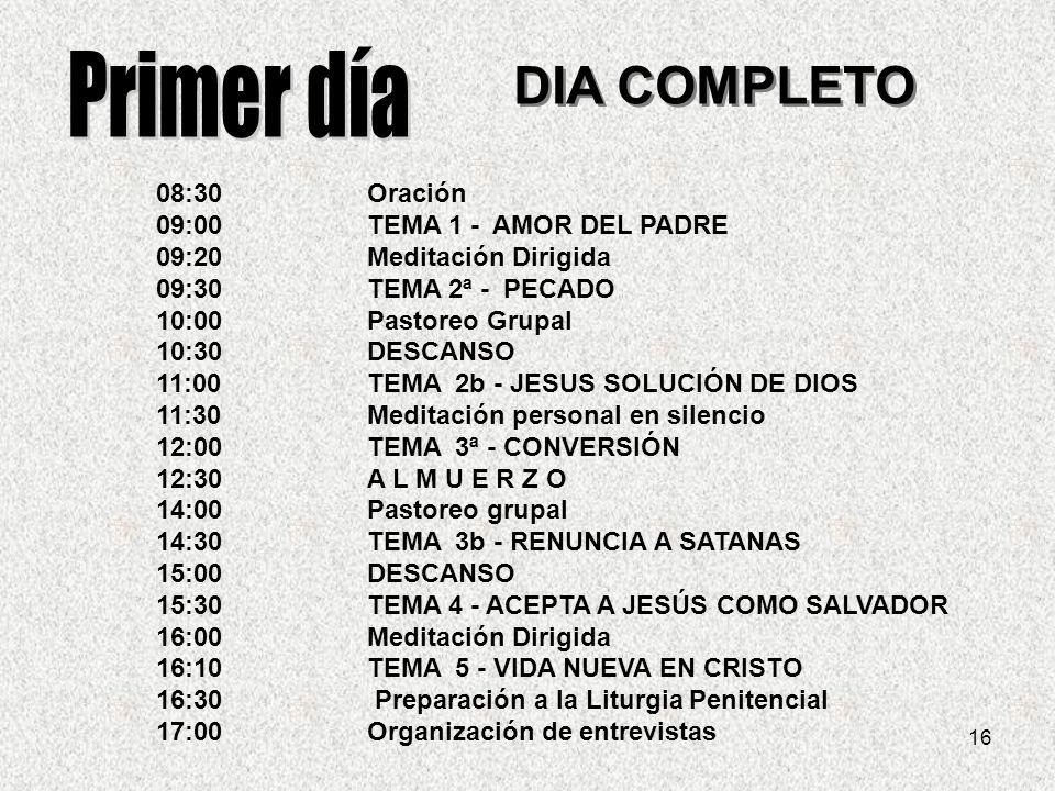 Primer día DIA COMPLETO 08:30 Oración 09:00 TEMA 1 - AMOR DEL PADRE