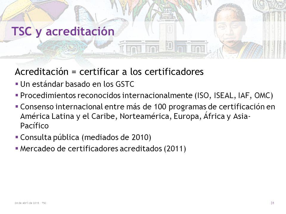 TSC y acreditación Acreditación = certificar a los certificadores
