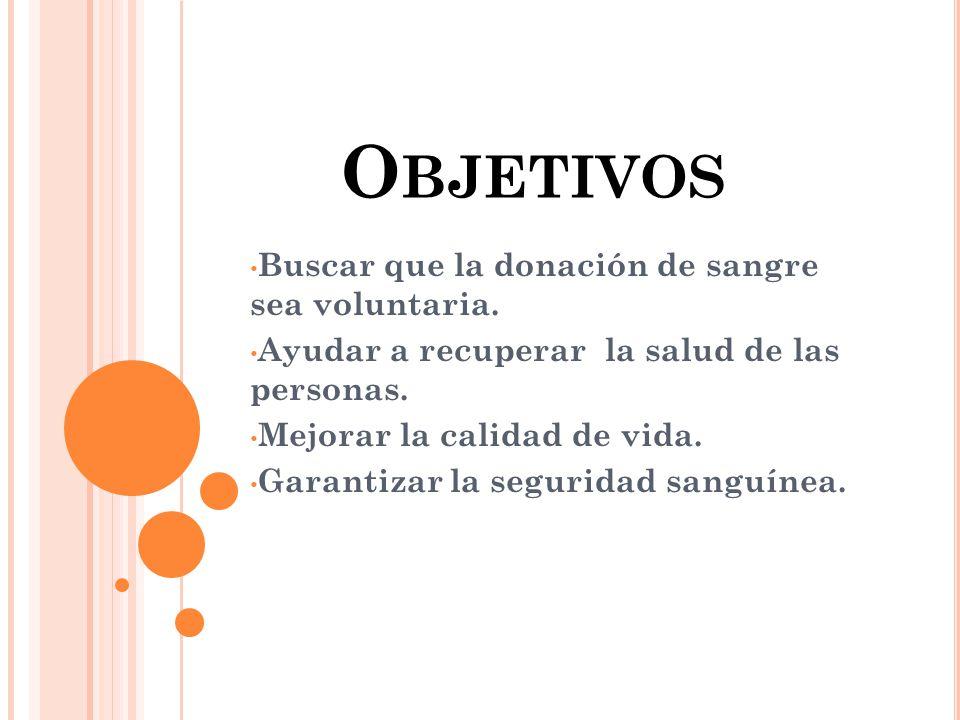 Objetivos Buscar que la donación de sangre sea voluntaria.