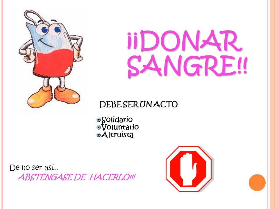 ¡¡DONAR SANGRE!! DEBE SER UN ACTO Solidario Voluntario Altruista