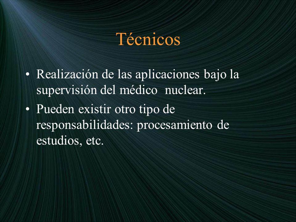Técnicos Realización de las aplicaciones bajo la supervisión del médico nuclear.