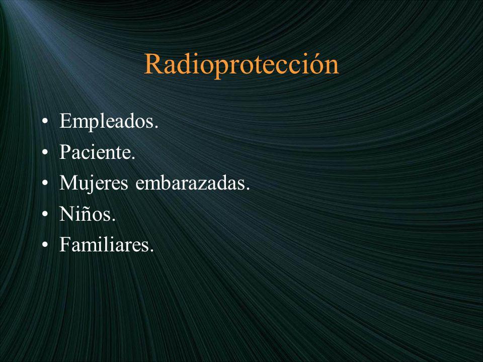 Radioprotección Empleados. Paciente. Mujeres embarazadas. Niños.