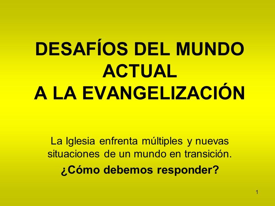 DESAFÍOS DEL MUNDO ACTUAL A LA EVANGELIZACIÓN