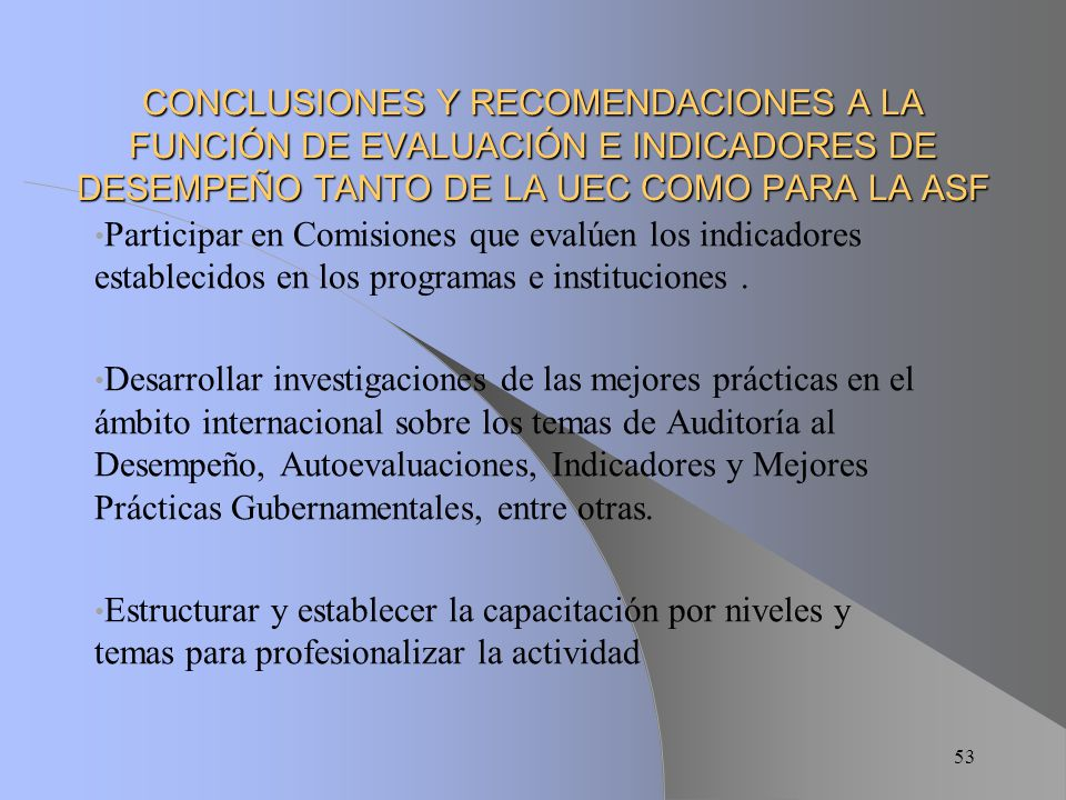CONCLUSIONES Y RECOMENDACIONES A LA FUNCIÓN DE EVALUACIÓN E INDICADORES DE DESEMPEÑO TANTO DE LA UEC COMO PARA LA ASF