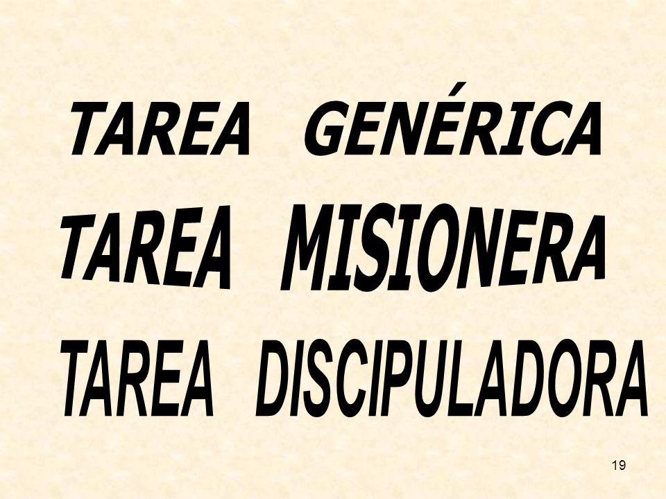 TAREA GENÉRICA TAREA MISIONERA TAREA DISCIPULADORA 19