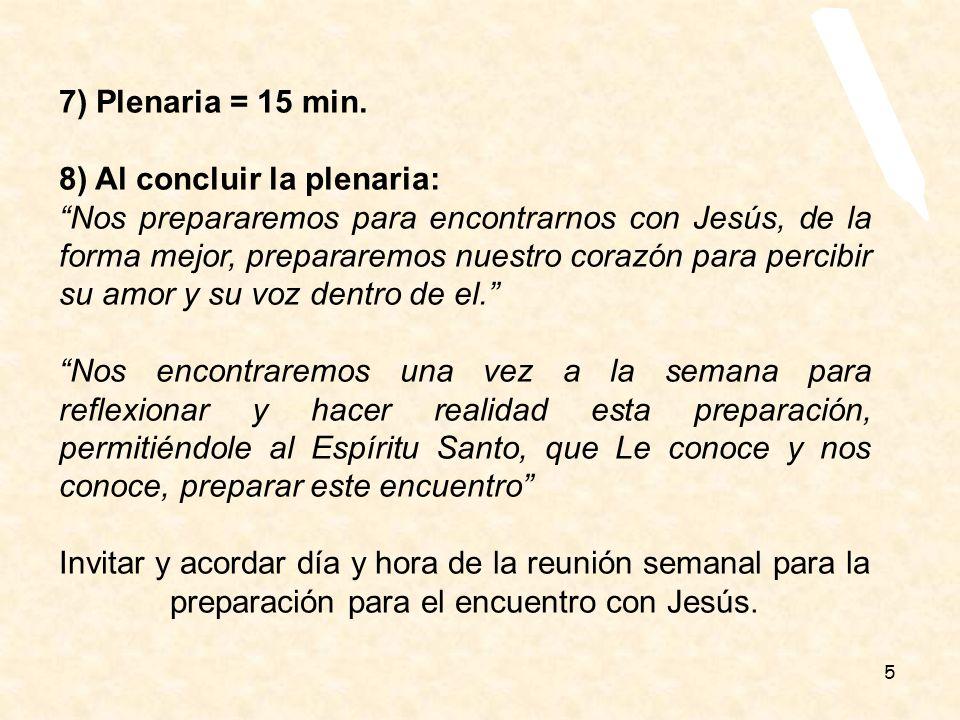 7) Plenaria = 15 min. 8) Al concluir la plenaria: