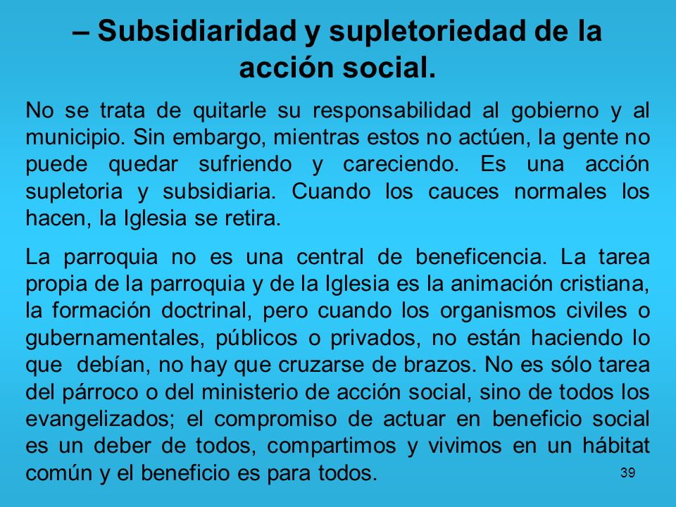 – Subsidiaridad y supletoriedad de la acción social.